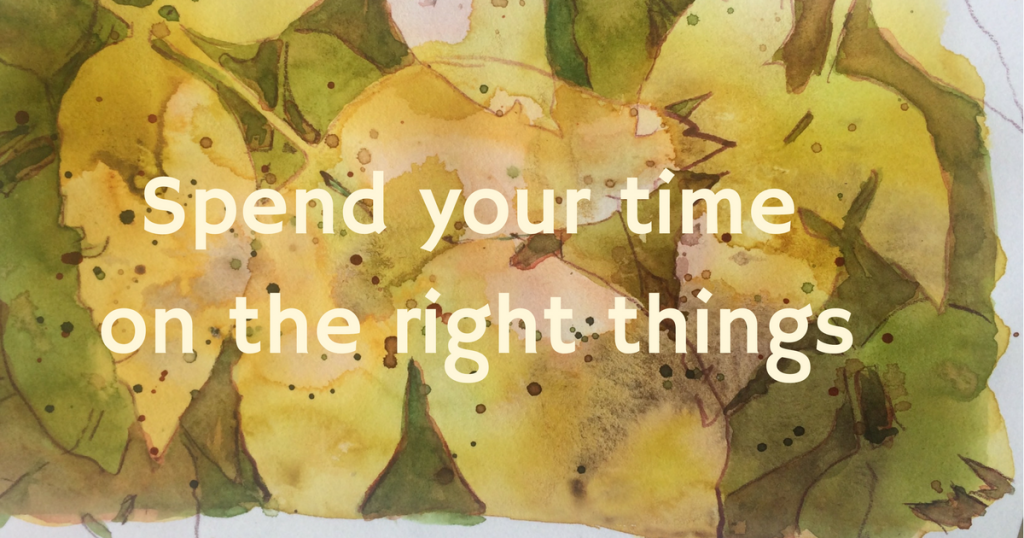 Spend your time on the right things
